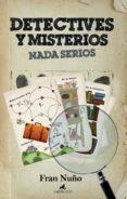 DETECTIVES Y MISTERIOS NADA SERIOS de NUÑO, FRAN