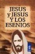 JESUS Y JESUS Y LOS ESENIOS: LA MISION DE CRISTO. LA SECRETA ENSE ÑANZA DE JESUS (12ª ED.) di SCHURE, EDUARDO