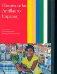 HISTORIA DE LAS ANTILLAS NO HISPANAS di CRESPO SOLANA, ANA