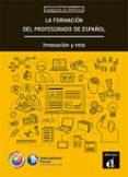LA FORMACIÓN DEL PROFESORADO DE ESPAÑOL: INNOVACIÓN Y RETO di VV.AA.
