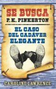 SE BUSCA P.K. PINKERTON: EL CASO DEL CADAVER ELEGANTE de LAWRENCE, CAROLINE