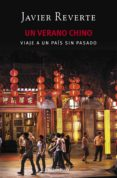 UN VERANO CHINO: VIAJE A UN PAIS SIN PASADO de REVERTE, JAVIER
