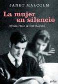 LA MUJER EN SILENCIO: SYLVIA PLATH Y TED HUGHES di MALCOM, JANET