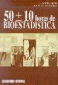 50 (MAS MENOS) 10 HORAS DE BIOESTADISTICA di MARTIN ANDRES, A.  LUNA DEL CASTILLO, J. DE