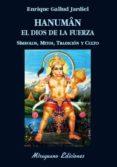 HANUMAN EL DIOS DE LA FUERZA: SIMBOLOS, MITOS, TRADICION Y CULTO di GALLUD JARDIEL, ENRIQUE