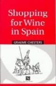SHOPPING FOR WINE IN SPAIN di CHESTERS, GRAEME