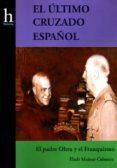 EL ULTIMO CRUZADO ESPAÑOL:  EL PADRE OLTRA Y EL FRANQUISMO di MAINAR CABANES, ELADI