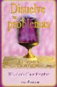DISUELVE TUS PROBLEMAS di PROPHET, ELIZABETH CLARE