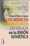 LOS MEDICOS REPUBLICANOS ESPAÑOLES EN LA UNION SOVIETICA: UN RIGU ROSO ESTUDIO SOBRE LOS MEDICOS EN LA URSS di MARCO IGUAL, MIGUEL