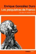 LOS PSIQUIATRAS DE FRANCO: LOS ROJOS NO ESTBAN LOCOS di GONZALEZ DURO, ENRIQUE