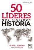 50 LÍDERES QUE HICIERON HISTORIA di VV.AA.