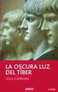LA OSCURA LUZ DEL TIBER de GONZALEZ LORENZO, MARIA DOLORES