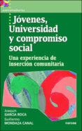 JOVENES UNIVERSIDAD Y COMPROMISO SOCIAL: UNA EXPERIENCIA DE INSER CION COMUNITARIA de GARCIA ROCA, JOAQUIN  MONDAZA CANAL, GUILLERMO