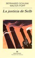 LA JUSTICIA DE SELB di SCHLINK, BERNHARD  POPP, WALTER