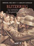 BLITZKRIEG: LA VICTORIA ALEMANA DE LA GUERRA RELAMPAGO de CANALES, CARLOS REY, MIGUEL DEL