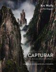CAPTURAR UN MUNDO EXTRAORDINARIO: LOS SECRETOS DE UN MAESTRO DE LA FOTOGRAFIA (PHOTOCLUB) di WOLFE, ART  SHEPPARD, ROB