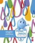 RELIGIÓN CATÓLICA 5 AÑOS EDUCACION INFANTIL HOLA, JESÚS: APRENDE Y SONRÍE 5 AÑOS ED 2016 di VV.AA.