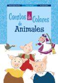 CUENTOS DE COLORES DE ANIMALES de LOPEZ NARVAEZ, CONCHA  LALANA, FERNANDO