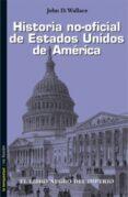 HISTORIA NO-OFICIAL DE ESTADOS UNIDOS DE AMERICA di WALLANCE, JOHN D.
