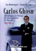 CARLOS GHOSN: DEL MILAGRO DE NISSAN AL RELANZAMIENTO DE RENAULT di MONTENEGRO, ANA  PICCIONE, SERGIO