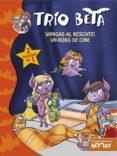 TRIO BETA 3-4: ¡AMIGAS AL RESCATE! Y UN ROBO DE CINE (2 EN 1) de PAVANELLO, ROBERTO