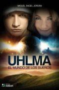 UHLMA. EL MUNDO DE LOS SUEÑOS di JORDAN, MIGUEL ANGEL