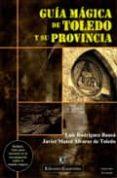 GUIA MAGICA DE TOLEDO Y SU PROVINCIA (INLCUYE GUIA PARA INICIARSE EN LA INVESTIGACION SOBRE EL MUNDO MAGICO) di RODRIGUEZ BAUSA, LUIS