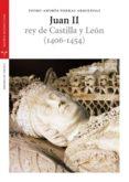 JUAN II REY DE CASTILLA Y LEON (1406-1454) di PORRAS ARBOLEDA, PEDRO ANDRES