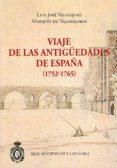 VIAJE DE LAS ANTIGÜEDADES DE ESPAÑA (1752 - 1765) (2.VOLS) di VELAZQUEZ, JOSE LUIS