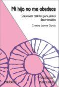 MI HIJO NO ME OBEDECE: SOLUCIONES REALISTAS PARA PADRES DESORIENT ADOS di LARROY GARCIA, CRISTINA