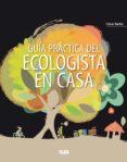GUIA PRACTICA DEL ECOLOGISTA EN CASA (EDICION ESPECIAL) di BARBA, CESAR