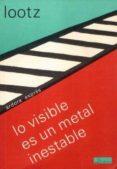 LO VISIBLE ES UN METAL INESTABLE di LOOTZ, EVA