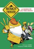 LA BANDA DE LOS TRES DEDOS (UN CASO DE BATRACIO FROGGER 3) di ANDREI  GALAN, JORGE