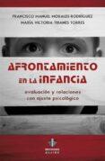 AFRONTAMIENTO EN LA INFANCIA de MORALES RODRIGUEZ, FRANCISCO MANUEL TRIANES TORRES, MARIA VICTORIA