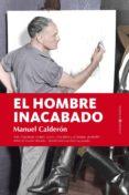 EL HOMBRE INACABADO di CALDERON, MANUEL