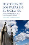 HISTORIA DE LOS PAPAS EN EL SIGLO XX: A TRAVES DE BIOGRAFIAS, NOVELAS Y PELICULAS di DIAZ HERNANDEZ, ONESIMO