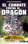 EL COMBATE CONTRA EL DRAGON (SERIE GAMEKNIGHT999 Nº 3) UNA AVENTURA MINECRAFT de CHEVERTON, MARK