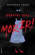 ¡DOROTHY DEBE MORIR! de PAIGE, DANIELLE