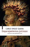 EMPAREJAMIENTOS JUICIOSOS di GADDA, CARLO EMILIO