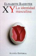 XY: LA IDENTIDAD MASCULINA (2ª ED.) di BADINTER, ELISABETH