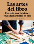 LAS ARTES DEL LIBRO: UNA GUIA PARA FABRICAR Y ENCUADERNAR LIBROS EN CASA di VV.AA.