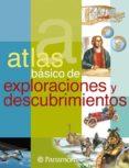 ATLAS BASICO DE EXPLORACIONES Y DESCUBRIMIENTOS di VV.AA.