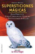 SUPERSTICIONES MAGICAS: GUIA PRACTICA PARA CONOCERLAS, USARLAS Y PROTEGERNOS DE ELLAS di MAGALI, ADRIANA