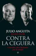CONTRA LA CEGUERA: CUARENTA AÑOS LUCHANDO POR LA UTOPIA di ANGUITA, JULIO  FLOR, JULIO