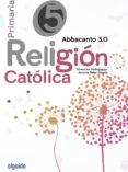 RELIGIÓN EDUCACIÓN 5º PRIMARIA. ABBACANTO 3.0. di VV.AA.