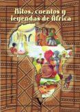 MITOS, CUENTOS Y LEYENDAS DE ÁFRICA di ALCALA, ALEJANDRO