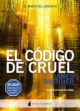 EL CÓDIGO DE CRUEL de DASHNER, JAMES