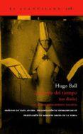 LA HUIDA DEL TIEMPO (UN DIARIO) (CON EL PRIMER MANIFIESTO DADAIST A) de BALL, HUGO