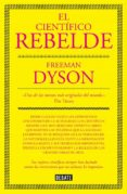 EL CIENTIFICO REBELDE di DYSON, FREEMAN
