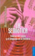 LA SEMIOTICA: TEORIAS DEL SIGNO Y EL LENGUAJE DE LA HISTORIA de BEUCHOT, MAURICIO